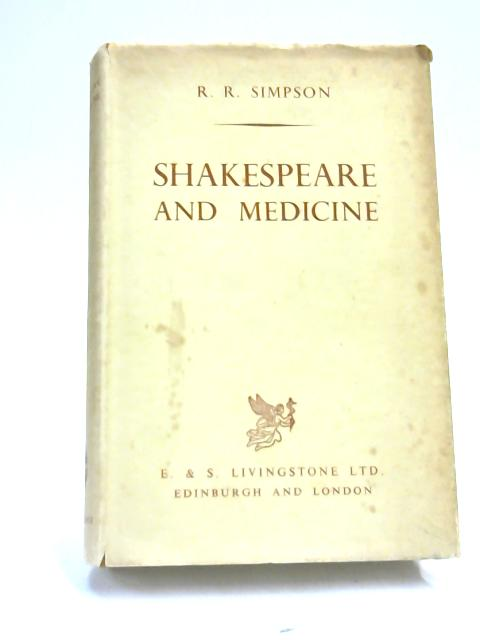 Shakespeare and Medicine. by R R. Simpson,