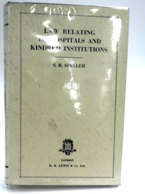 Law relating to hospitals and kindred institutions by Speller, S. R