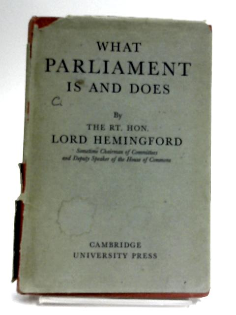 What Parliament Is And Does by Hemingford, Lord