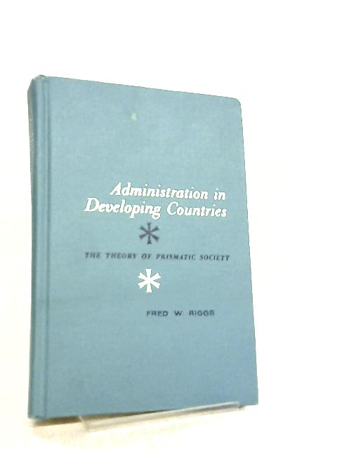 Administration In Developing Countries by F. W. Riggs