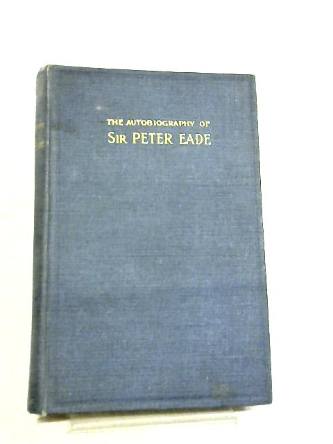 The Autobiography of Sir Peter Eade by Sir Peter Eade
