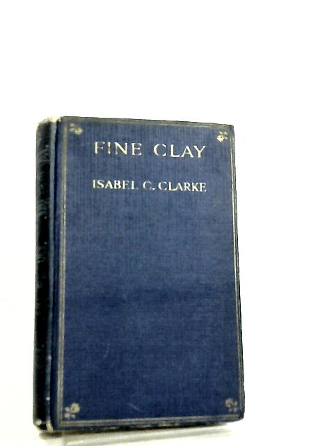 Fine Clay, A Novel by Isabel Constance Clarke