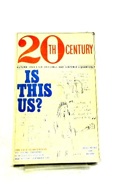 20th Century Autumn 1964 Vol. 173 No. 10253 - Is this Us? By Various