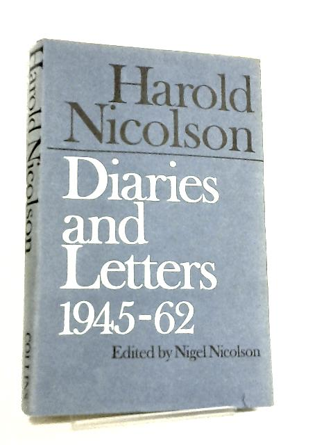 Harold Nicolson, Diaries and Letter 1945 - 1962 by Nigel Nicolson