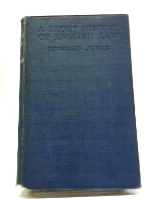 A Short History Of English Law. by Edward Jenks