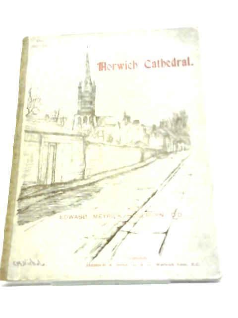 A History of Norwich Cathedral. by Edwards Meyrick Goulburn