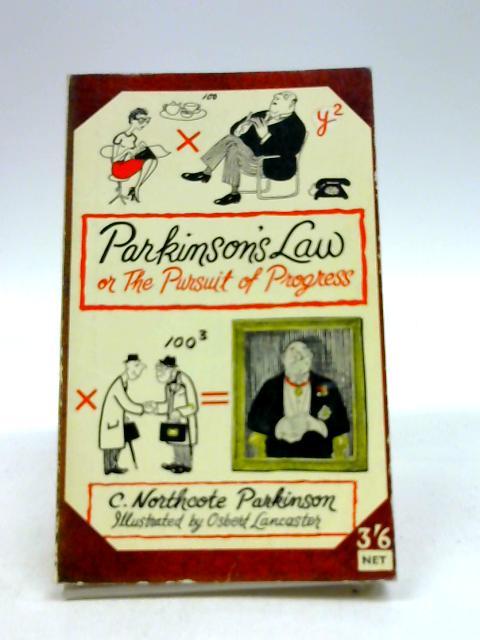 Parkinson's law, or The pursuit of progress by Parkinson, C. Northcote