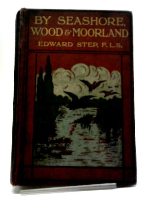By Seashore, Wood & Moorland by Edward Step