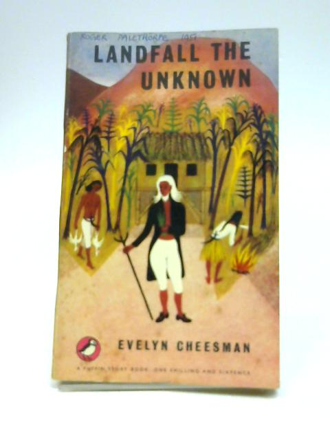 Landfall the Unknown by Cheesman, Evelyn