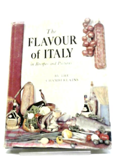 The Flavour Of Italy In Recipes And Pictures by Narcissa G Chamberlain