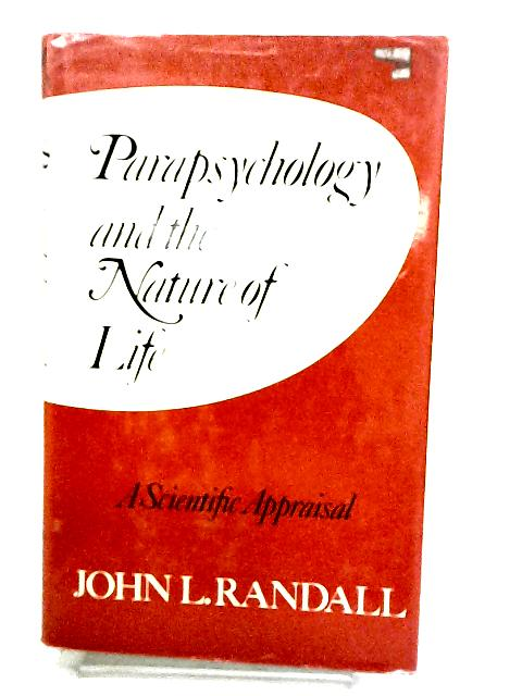 Parapsychology and the Nature of Life by Randall, John L.