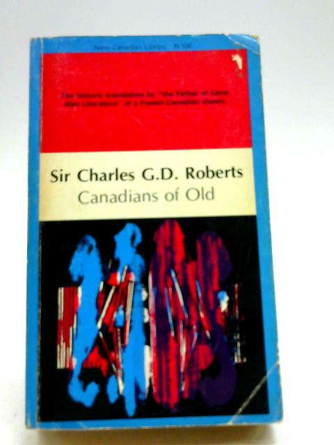 Canadians Of Old By Sir Charles G.D. Roberts