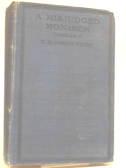 A Misjudged Monarch - Charles Stuart by H. M. Imbert Terry