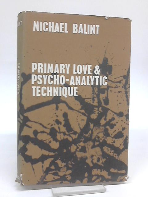 Primary Love and Psycho-Analytic Technique by Balint, Michael