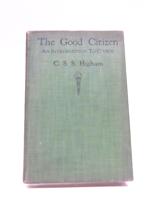 The Good Citizen: An Introduction to Civics by Charles Strachan Sanders Higham