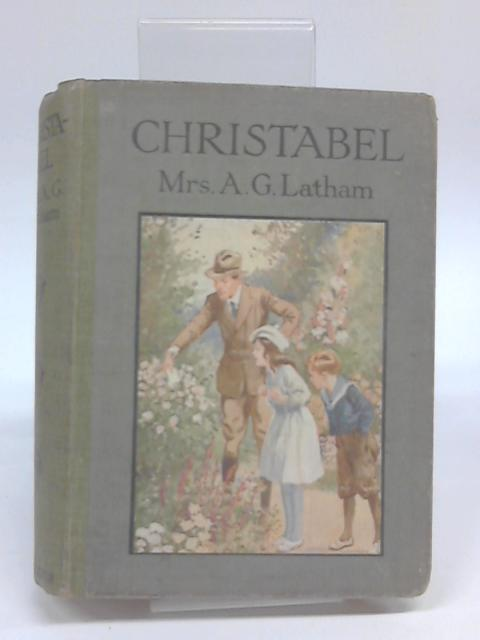 Christabel Or, The Freaks and Fancies of Three Little Folk - by Mrs Albert G. Latham