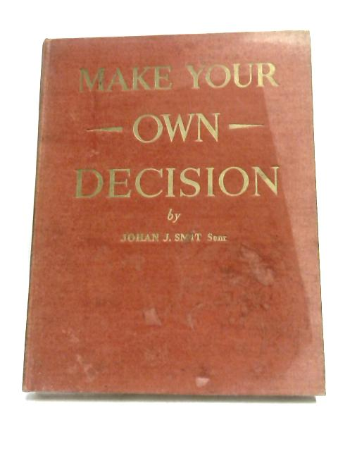 Make Your Own Decision by Smit, Johan J