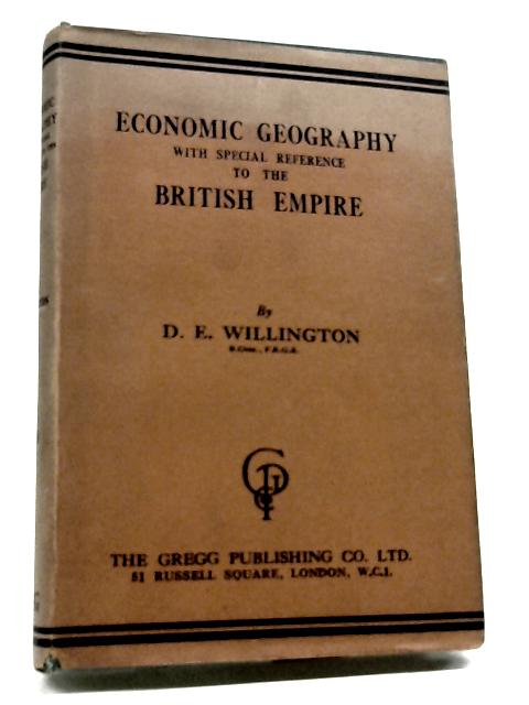 Economic Geography with Special Reference to the British Empire by Willington , D. E.