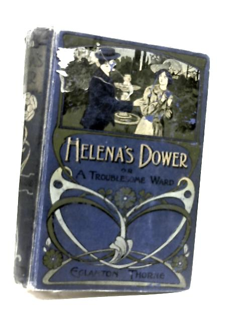 Helena's Dower Or A Troublesome Ward by Eglanton Thorne