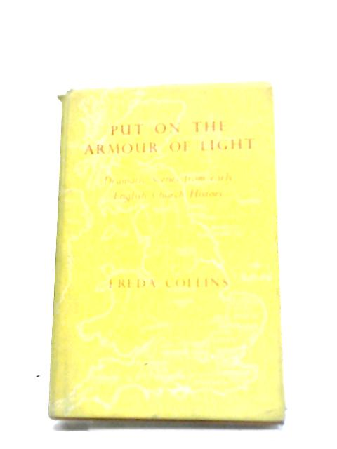 Put On The Armour Of Light: Dramatic Scenes From Early English Church History By Freda Collins