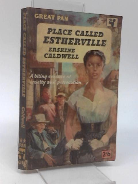 Place Called Estherville - A Biting Censure Of Cruelty And Persection by Erskine Caldwell