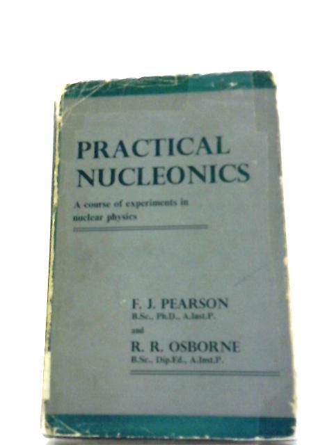 Practical Nucleonics by Pearson, F.J.; Osborne, R.R.