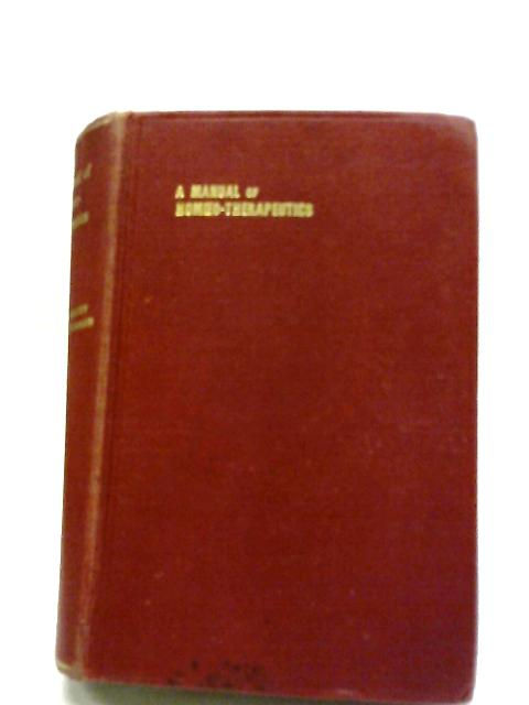 A Manual Of Homoeo-Therapeutics. An Introduction To The Study And Practice Of Homoeopathy by Various
