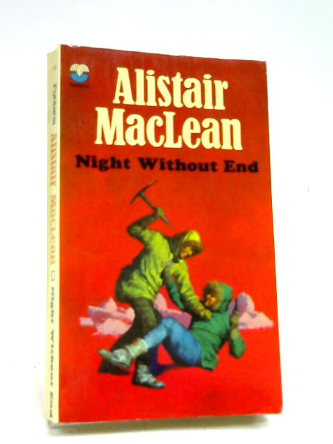 NIGHT WITHOUT END. By Maclean, Alistair.