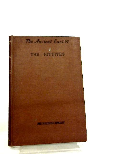 The Hittites, The Ancient East Vol. VI by Dr. L. Messerschmidt