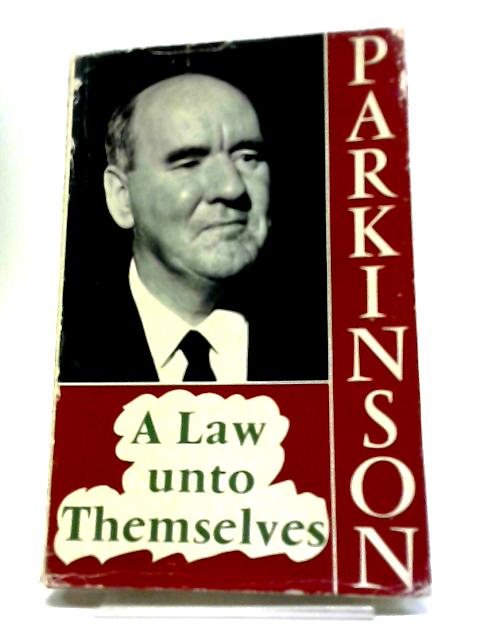 A Law Unto Themselves by C N Parkinson