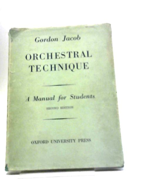 Orchestral Technique A Manual for Students by Jacob, Gordon