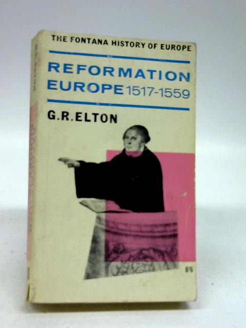 Reformation Europe, 1517 - 1559 (Fontana history of Europe) by G. R. Elton