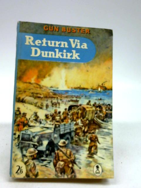 RETURN VIA DUNKIRK by Buster, Gun