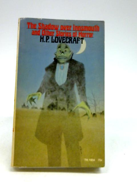 The Shadow Over Innsmouth And Other Stories Of Horror by H. P. Lovecraft
