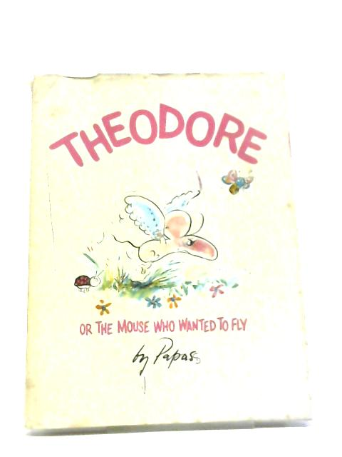 Theodore or The Mouse who wanted to Fly by Papas