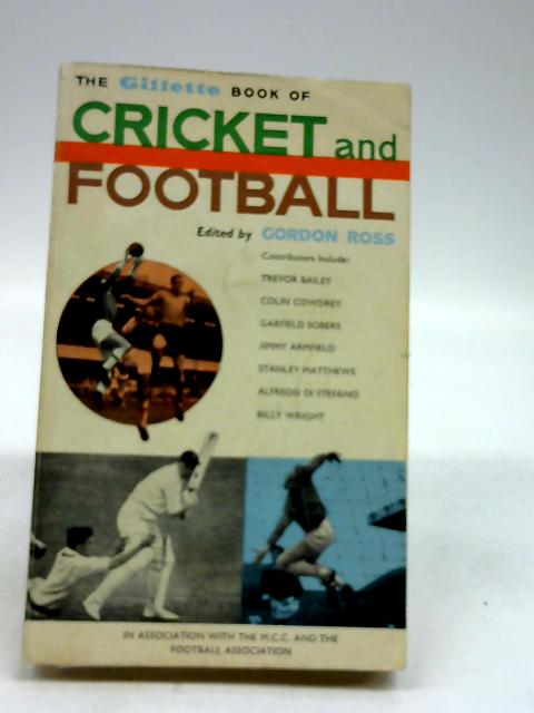 The Gillete Book Of Cricket And Football by Gordon Ross