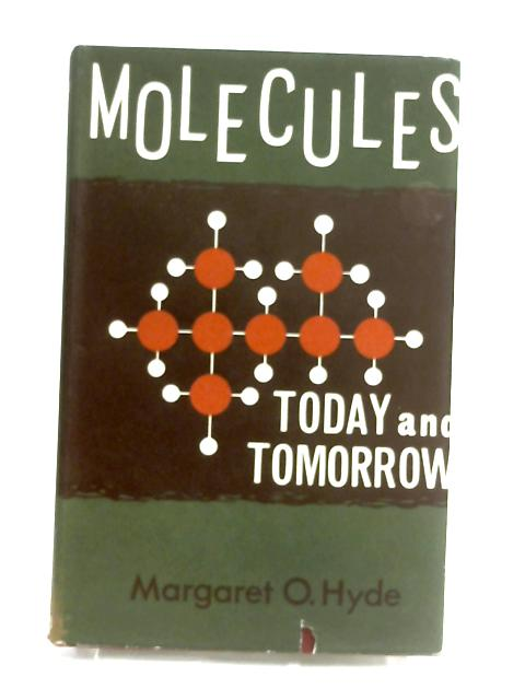 Molecules Today and Tomorrow by Hyde, Margaret O