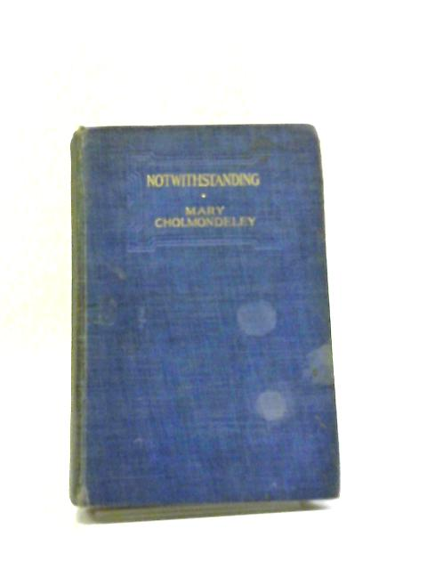 Notwithstanding by Mary Cholmondeley