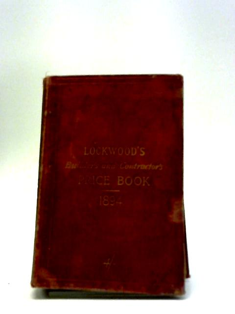 Lockwood's Builder's, Architect's Contractor's & Engineer's Price Book for 1894 by Unstated