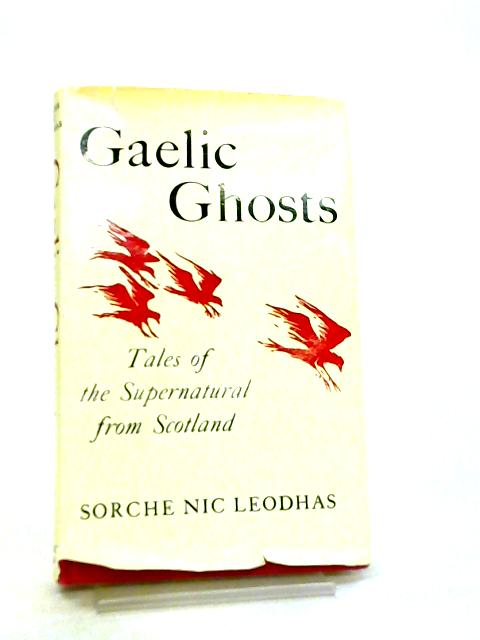 Gaelic Ghosts - Tales of the Supernatural from Scotland by Sorche Nic Leodhas