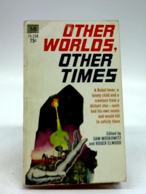 Other Times, Other Worlds By Moskowitz & Elwood, Sam & Roger