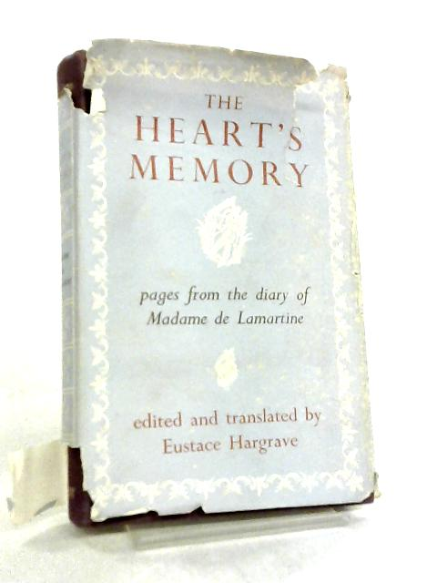 The Heart's Memory. Pages from the Diary of Madame de Lamartine by Eustace Hargrave