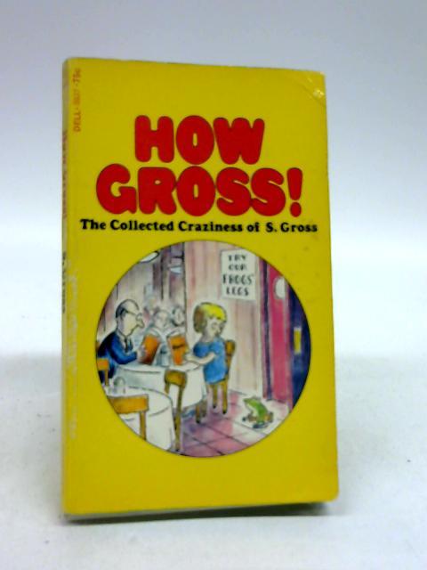 How gross! by Gross, S