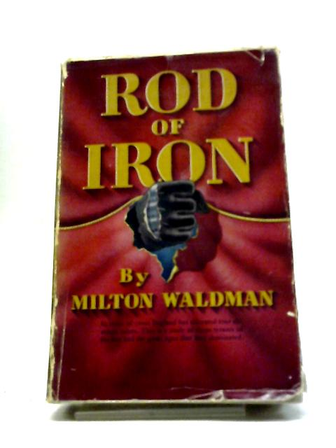 Rod Of Iron: The Absolute Rulers Of England, by Milton Waldman