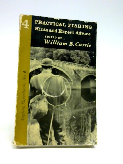 PRACTICAL FISHING: HINTS AND EXPERT ADVICE. by Currie (William Brown).