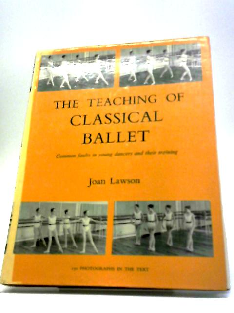 Teaching of Classical Ballet: Common Faults In Young Dancers And Their Training by Joan Lawson