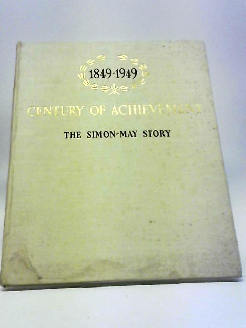 Century of Achievement 1849-1949: The Simon-May Story by Unknown