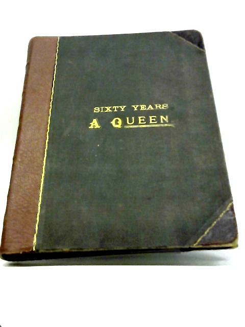 Sixty Years A Queen : The Story Of Her Majesty's Reign by Herbert Maxwell