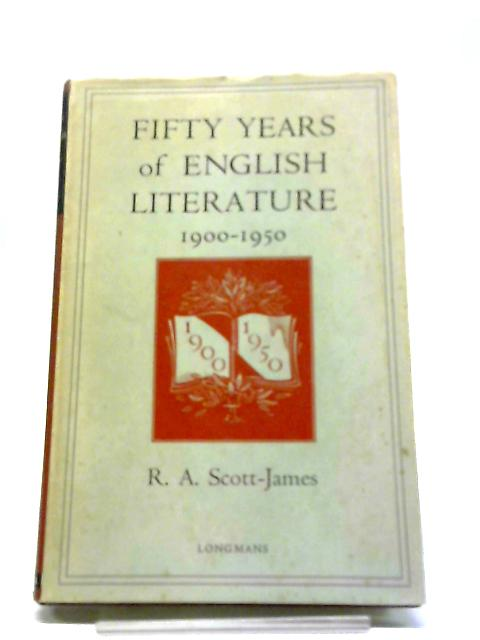 Fifty Years Of English Literature 1900-1950. by R A. Scott-James