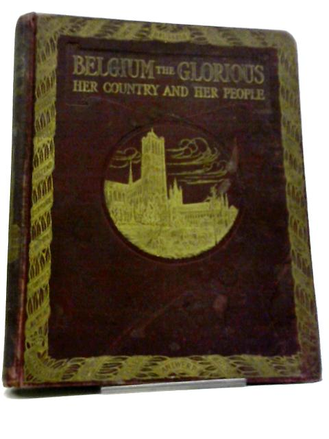 Belgium the Glorious: her country and her people, Volume II by various